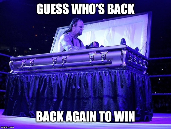 Undertaker in coffin | GUESS WHO'S BACK BACK AGAIN TO WIN | image tagged in undertaker in coffin | made w/ Imgflip meme maker