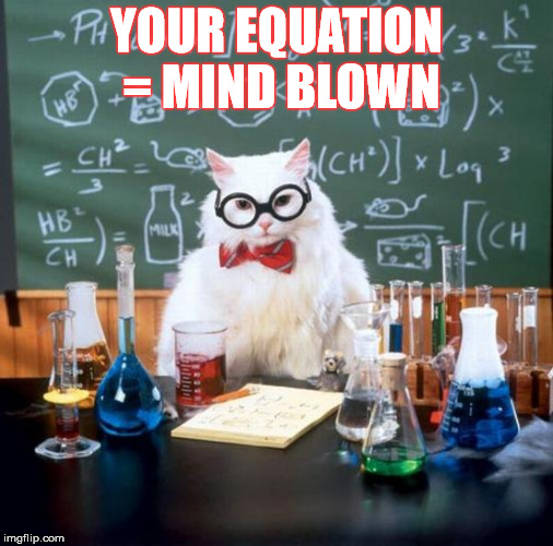 YOUR EQUATION = MIND BLOWN | made w/ Imgflip meme maker