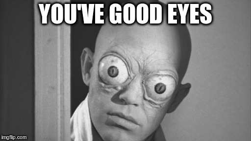 YOU'VE GOOD EYES | made w/ Imgflip meme maker