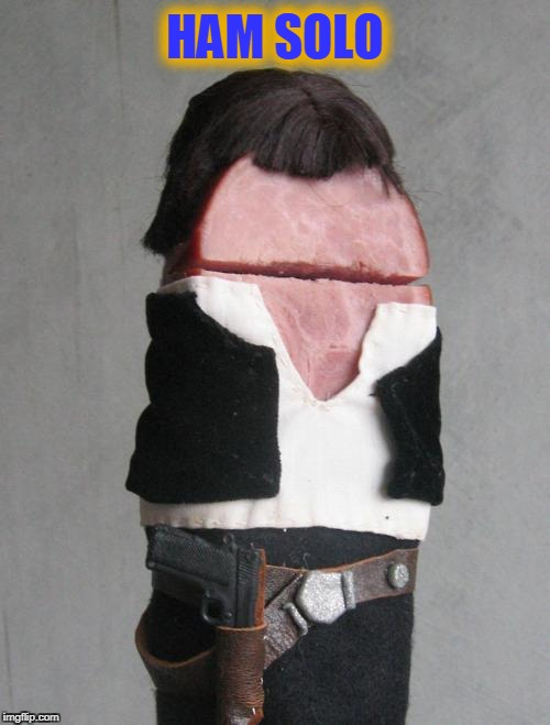 Ham Solo | HAM SOLO | image tagged in star wars,hans solo,ham | made w/ Imgflip meme maker