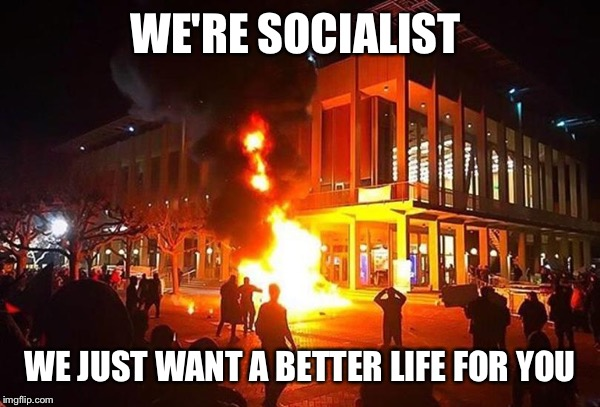 WE'RE SOCIALIST WE JUST WANT A BETTER LIFE FOR YOU | image tagged in antifa | made w/ Imgflip meme maker