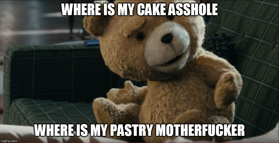 WHERE IS MY CAKE ASSHOLE WHERE IS MY PASTRY MOTHERF**KER | image tagged in where is my | made w/ Imgflip meme maker