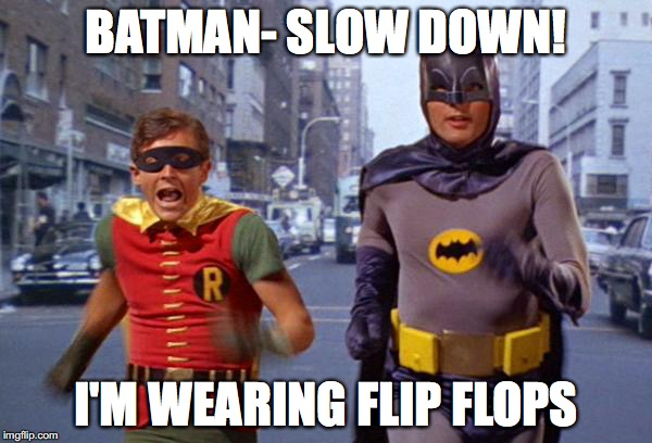 BATMAN- SLOW DOWN! I'M WEARING FLIP FLOPS | image tagged in running | made w/ Imgflip meme maker