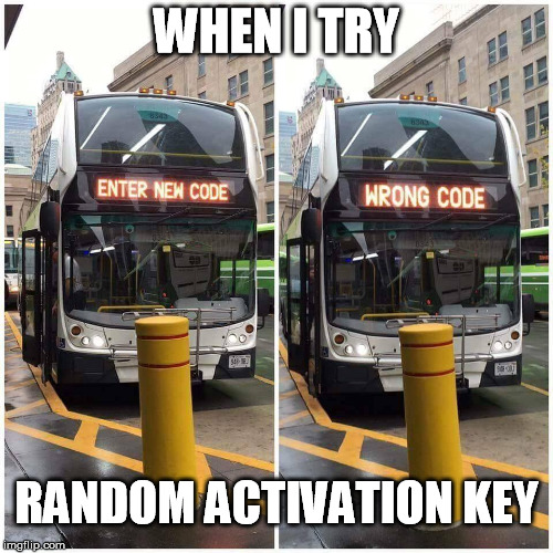 Not valid. |  WHEN I TRY; RANDOM ACTIVATION KEY | image tagged in code,key | made w/ Imgflip meme maker