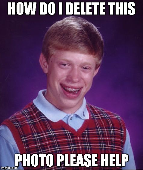 Bad Luck Brian Meme | HOW DO I DELETE THIS PHOTO PLEASE HELP | image tagged in memes,bad luck brian | made w/ Imgflip meme maker