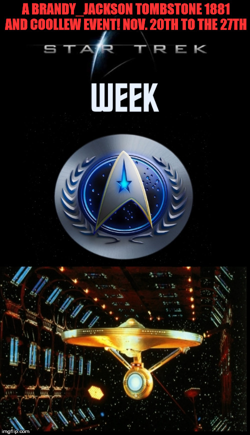 A BRANDY_JACKSON TOMBSTONE 1881 AND COOLLEW EVENT! NOV. 20TH TO THE 27TH | image tagged in star trek week | made w/ Imgflip meme maker