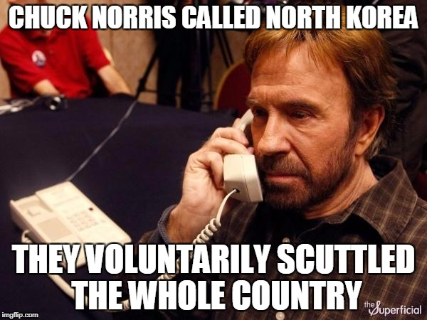 Chuck Norris Phone Meme | CHUCK NORRIS CALLED NORTH KOREA THEY VOLUNTARILY SCUTTLED THE WHOLE COUNTRY | image tagged in memes,chuck norris phone,chuck norris | made w/ Imgflip meme maker