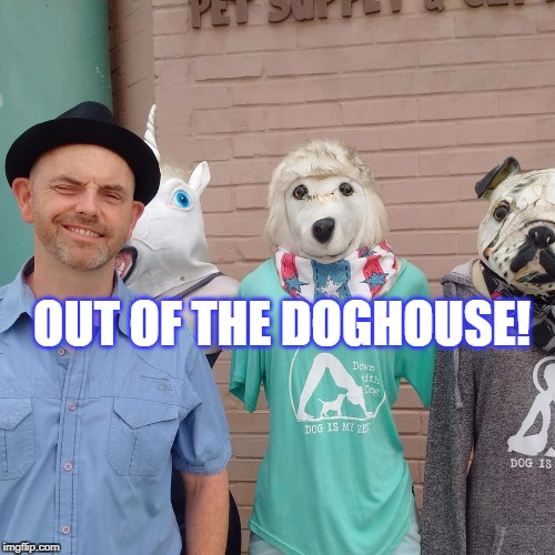 Out of the Doghouse! (Promo 2017) | OUT OF THE DOGHOUSE! | image tagged in promotion and profile,image,sales,the messagethe mission | made w/ Imgflip meme maker