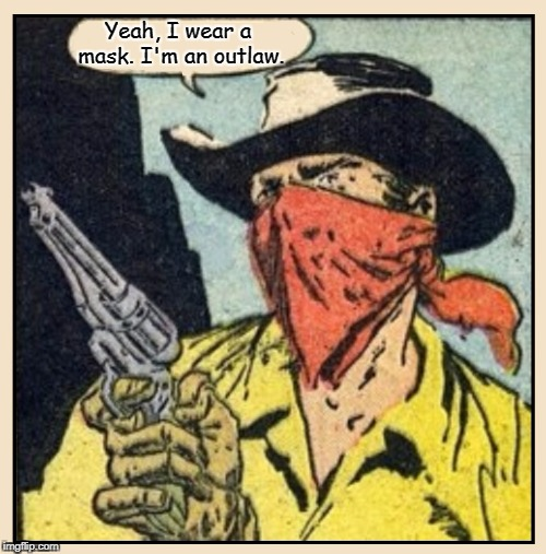 How Come these Days the Masked Guys Ain't in Jail? | Yeah, I wear a mask. I'm an outlaw. | image tagged in vince vance,wild west,masked outlaw,antifa,the good guys,the bad guys | made w/ Imgflip meme maker