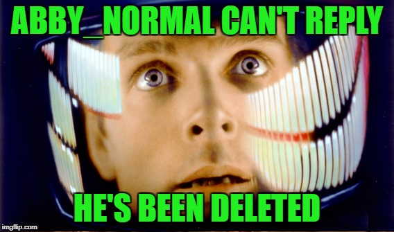 ABBY_NORMAL CAN'T REPLY HE'S BEEN DELETED | made w/ Imgflip meme maker