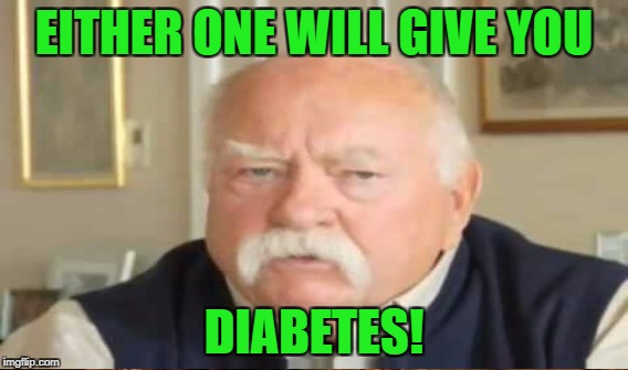 EITHER ONE WILL GIVE YOU DIABETES! | made w/ Imgflip meme maker