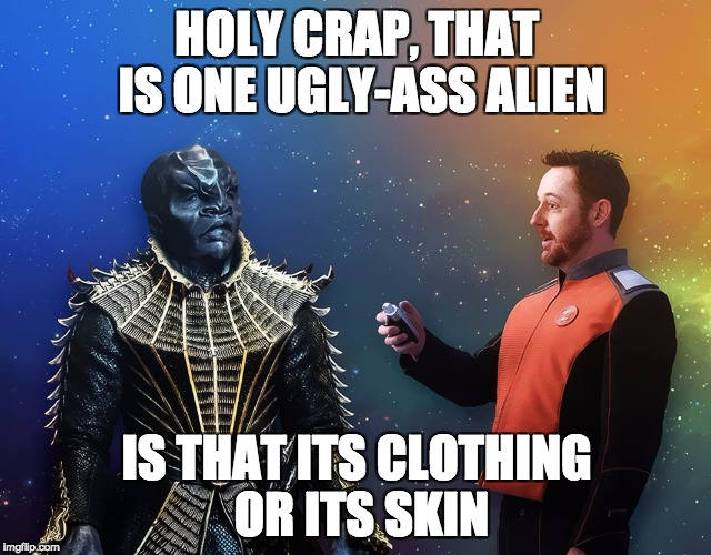 HOLY CRAP, THAT IS ONE UGLY-ASS ALIEN IS THAT ITS CLOTHING OR ITS SKIN | image tagged in orville disco klingon | made w/ Imgflip meme maker