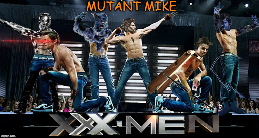 This is not the movie I rented  | MUTANT MIKE | image tagged in superhero week,xmen,magic mike,memes,funny,nsfw | made w/ Imgflip meme maker