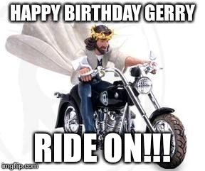 HAPPY BIRTHDAY GERRY RIDE ON!!! | image tagged in biker jesus on a harley | made w/ Imgflip meme maker