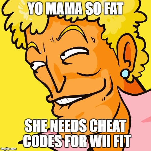 Brody Yo Mama | YO MAMA SO FAT SHE NEEDS CHEAT CODES FOR WII FIT | image tagged in brody yo mama | made w/ Imgflip meme maker