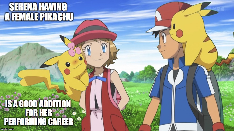 Serena With Female Pikachu | SERENA HAVING A FEMALE PIKACHU IS A GOOD ADDITION FOR HER PERFORMING CAREER | image tagged in pikachu,amourshipping,ash ketchum,serena,pokemon,memes | made w/ Imgflip meme maker