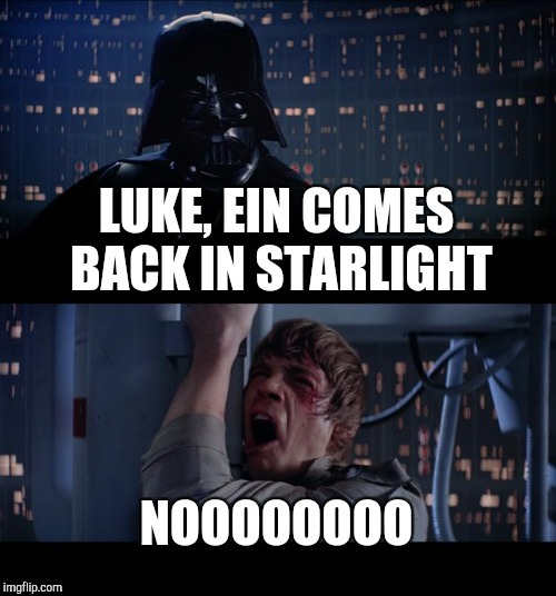 Star Wars No Meme | LUKE, EIN COMES BACK IN STARLIGHT NOOOOOOOO | image tagged in memes,star wars no | made w/ Imgflip meme maker