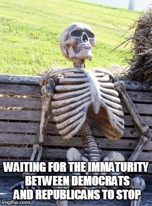 Waiting Skeleton Meme | WAITING FOR THE IMMATURITY BETWEEN DEMOCRATS AND REPUBLICANS TO STOP | image tagged in memes,waiting skeleton | made w/ Imgflip meme maker