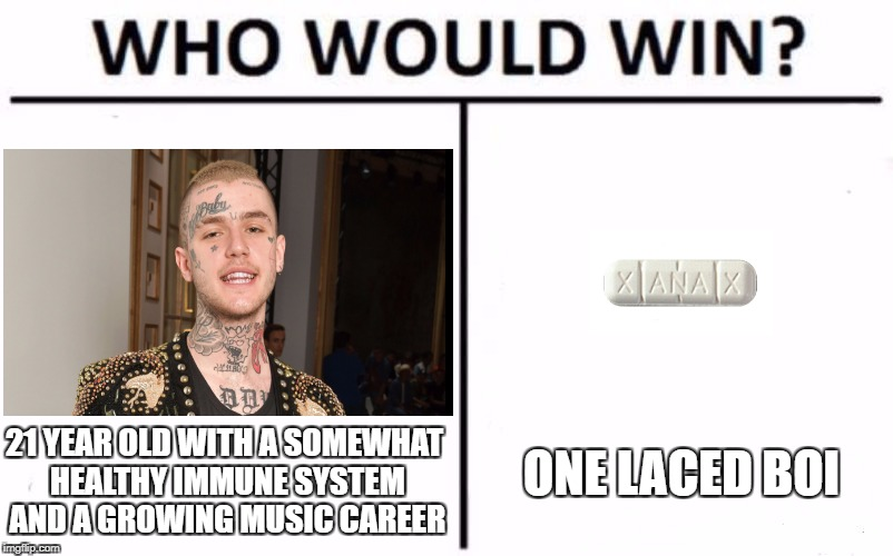 Who Would Win? Meme | ONE LACED BOI 21 YEAR OLD WITH A SOMEWHAT HEALTHY IMMUNE SYSTEM AND A GROWING MUSIC CAREER | image tagged in who would win | made w/ Imgflip meme maker
