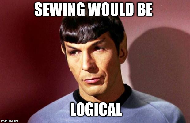 Sassy Spock | SEWING WOULD BE LOGICAL | image tagged in sassy spock | made w/ Imgflip meme maker