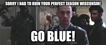 Forrest Gump black panther | SORRY I HAD TO RUIN YOUR PERFECT SEASON WISCONSIN! GO BLUE! | image tagged in forrest gump black panther | made w/ Imgflip meme maker