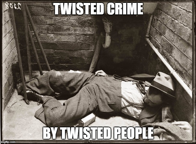 TWISTED CRIME BY TWISTED PEOPLE | image tagged in true crime | made w/ Imgflip meme maker