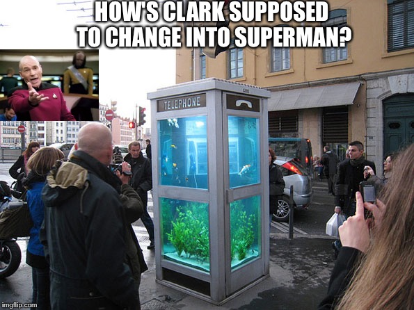 HOW'S CLARK SUPPOSED TO CHANGE INTO SUPERMAN? | image tagged in superheroes,superhero week | made w/ Imgflip meme maker