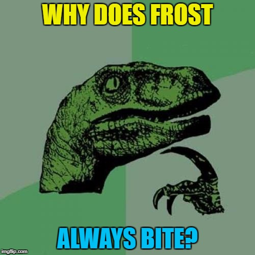 "The sun ""strokes"" and frost ""bites"" :) 