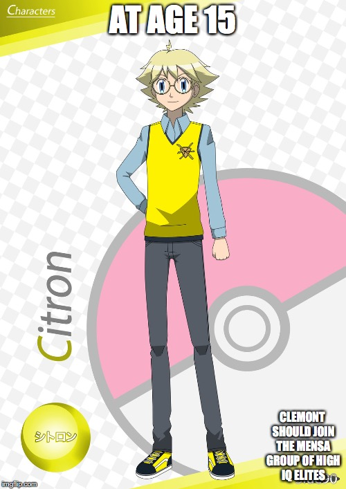 15-Year-Old Clemont | AT AGE 15 CLEMONT SHOULD JOIN THE MENSA GROUP OF HIGH IQ ELITES | image tagged in clemont,pokemon,memes | made w/ Imgflip meme maker