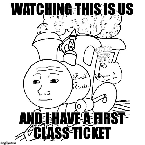 "All aboard the feel train, next stop ""This Is Us"" sob fest. 