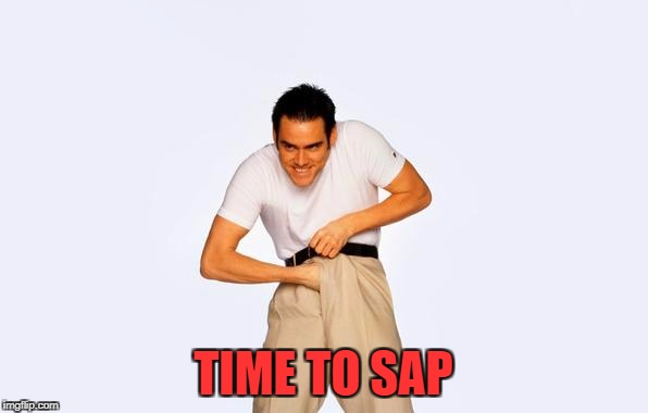 TIME TO SAP | made w/ Imgflip meme maker