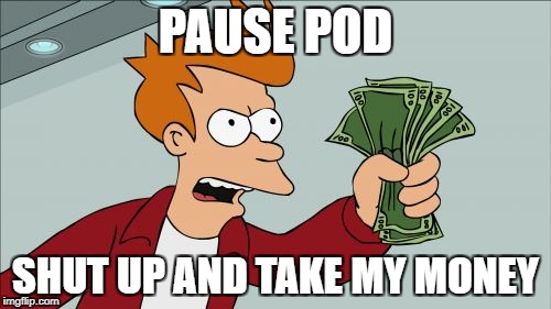 It's new, it's revolutionary...it's a tent | PAUSE POD SHUT UP AND TAKE MY MONEY | image tagged in memes,shut up and take my money fry | made w/ Imgflip meme maker