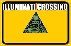 Blank Yellow Sign | ILLUMINATI CROSSING | image tagged in memes,blank yellow sign | made w/ Imgflip meme maker