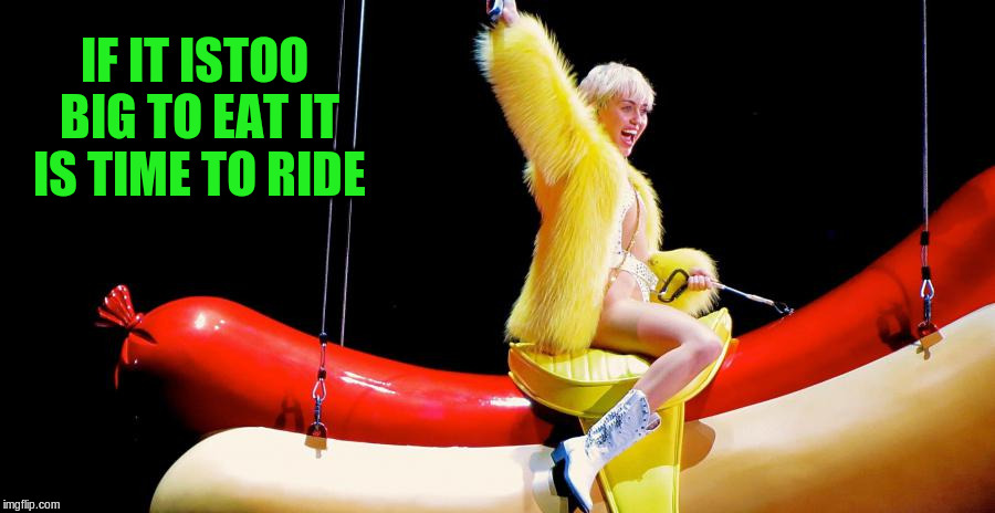IF IT ISTOO BIG TO EAT IT IS TIME TO RIDE | made w/ Imgflip meme maker