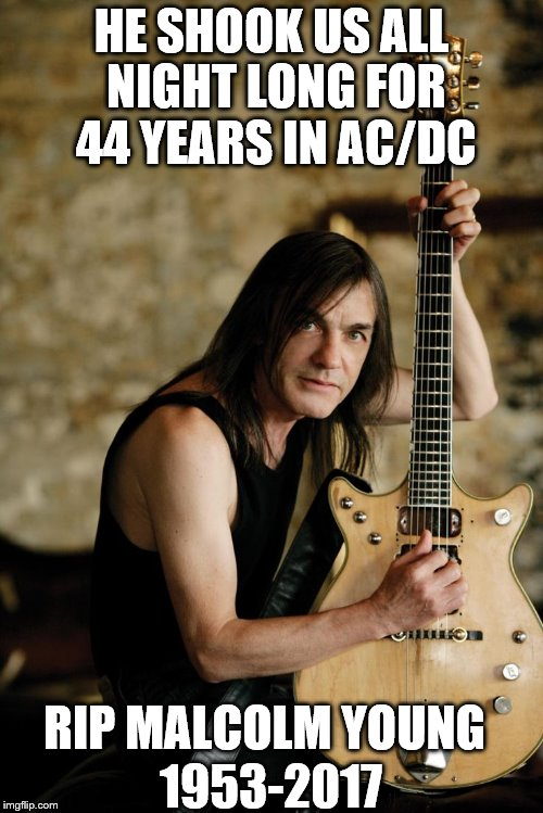 RIP Malcolm Young, 1953-2017 | HE SHOOK US ALL NIGHT LONG FOR 44 YEARS IN AC/DC 1953-2017 RIP MALCOLM YOUNG | image tagged in ac/dc,music,rock and roll,malcolm young,hard rock,rest in peace | made w/ Imgflip meme maker