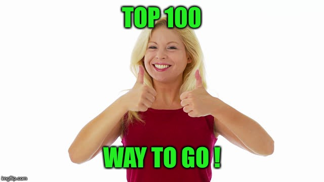 TOP 100 WAY TO GO ! | made w/ Imgflip meme maker