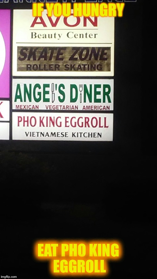 You like sweet and sour! | IF YOU HUNGRY EAT PHO KING EGGROLL | image tagged in y u no | made w/ Imgflip meme maker