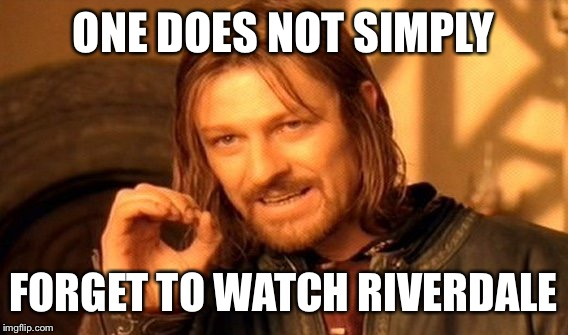 One Does Not Simply Meme | ONE DOES NOT SIMPLY FORGET TO WATCH RIVERDALE | image tagged in memes,one does not simply | made w/ Imgflip meme maker