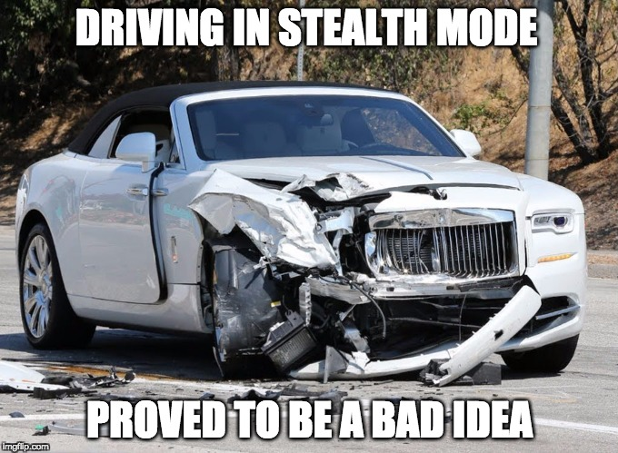 DRIVING IN STEALTH MODE PROVED TO BE A BAD IDEA | image tagged in stealth mode,bad idea,car,car accident | made w/ Imgflip meme maker