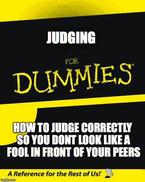 For Dummies | JUDGING HOW TO JUDGE CORRECTLY SO YOU DONT LOOK LIKE A FOOL IN FRONT OF YOUR PEERS | image tagged in for dummies | made w/ Imgflip meme maker