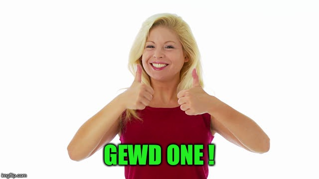 GEWD ONE ! | made w/ Imgflip meme maker