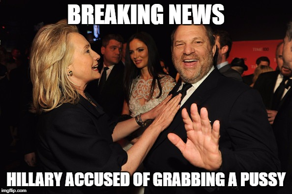 Hillary Grabs a real life pussy | BREAKING NEWS HILLARY ACCUSED OF GRABBING A PUSSY | image tagged in hillary clinton,harvey weinstein | made w/ Imgflip meme maker
