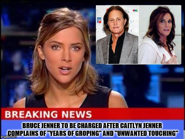 "Bruce Jenner Being Charged For Groping Caitlyn Jenner |  BRUCE JENNER TO BE CHARGED AFTER CAITLYN JENNER COMPLAINS OF ""YEARS OF GROPING"" AND ""UNWANTED TOUCHING"" 