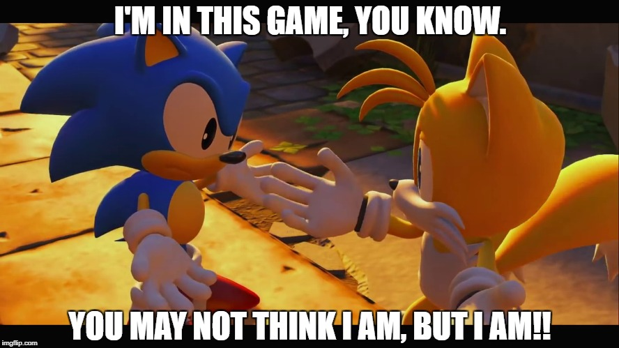 Classic Sonic - Pointless Addition in Sonic Forces | I'M IN THIS GAME, YOU KNOW. YOU MAY NOT THINK I AM, BUT I AM!! | image tagged in sonic the hedgehog,sonic forces,sonic | made w/ Imgflip meme maker