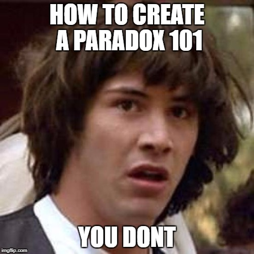 Conspiracy Keanu Meme | HOW TO CREATE A PARADOX 101 YOU DONT | image tagged in memes,conspiracy keanu | made w/ Imgflip meme maker