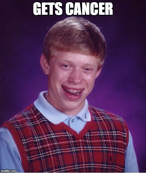 Bad Luck Brian Meme | GETS CANCER | image tagged in memes,bad luck brian | made w/ Imgflip meme maker