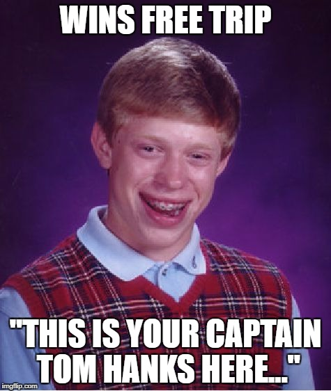 "I dunno if i'm stealing this... | WINS FREE TRIP ""THIS IS YOUR CAPTAIN TOM HANKS HERE..."" 
