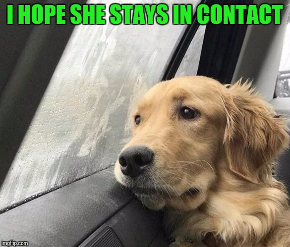I HOPE SHE STAYS IN CONTACT | made w/ Imgflip meme maker