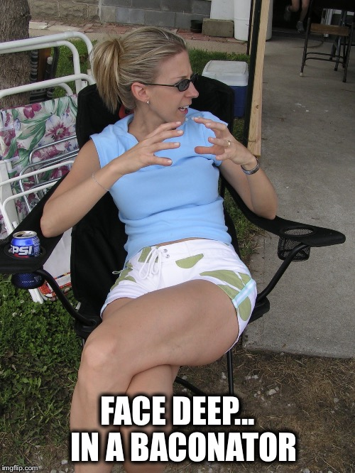 Face Deep | FACE DEEP... IN A BACONATOR | image tagged in face deep | made w/ Imgflip meme maker