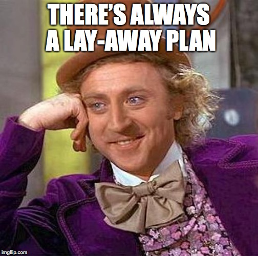 Creepy Condescending Wonka Meme | THERE'S ALWAYS A LAY-AWAY PLAN | image tagged in memes,creepy condescending wonka | made w/ Imgflip meme maker